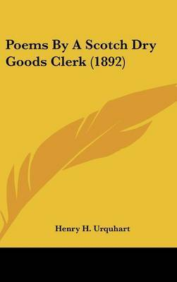Poems by a Scotch Dry Goods Clerk (1892) by Henry H Urquhart image