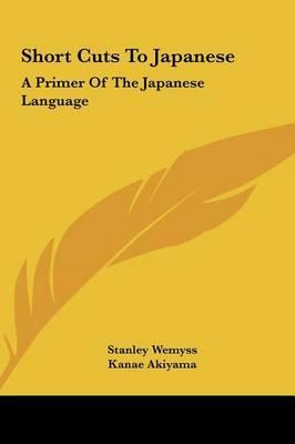 Short Cuts to Japanese: A Primer of the Japanese Language by Kanae Akiyama image