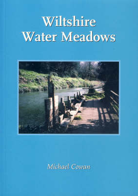 Wiltshire Water Meadows: Understanding and Conserving the Remains of a Farming and Engineering Revolution by Michael Cowan