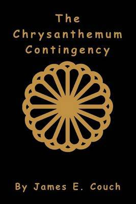 The Chrysanthemum Contingency by James E Couch