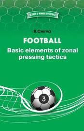 Football. Basic Elements of Zonal Pressing Tactics. by Boris Chirva