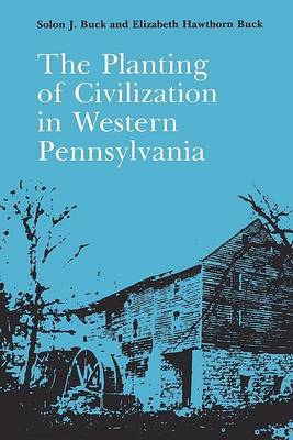 The Planting of Civilization in Western Pennsylvania by Solon Buck