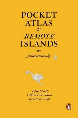 Pocket Atlas of Remote Islands by Judith Schalansky