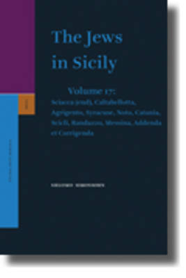 The Jews in Sicily, Volume 17 Sciacca (end), Caltabellotta, Agrigento, Syracuse, Noto, Catania, Scicli, Randazzo, Messina, Addenda et Corrigenda by Shlomo Simonsohn image