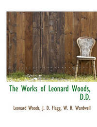 The Works of Leonard Woods, D.D. by Leonard Woods