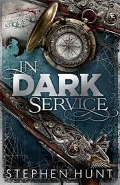 In Dark Service by Stephen Hunt