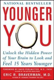 Younger You: Unlock the Hidden Power of Your Brain to Look and Feel 15 Years Younger by Eric R. Braverman