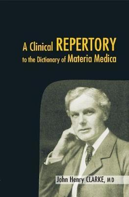Clinical Repertory to the Dictonary of Materia Medica by John Clarke