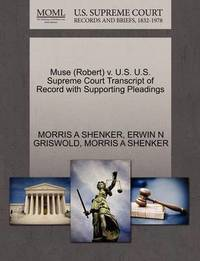 Muse (Robert) V. U.S. U.S. Supreme Court Transcript of Record with Supporting Pleadings by Morris A Shenker