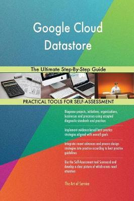 Google Cloud Datastore the Ultimate Step-By-Step Guide by Gerardus Blokdyk image