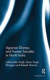 Agrarian Distress and Farmer Suicides in North India by Lakhwinder Singh image