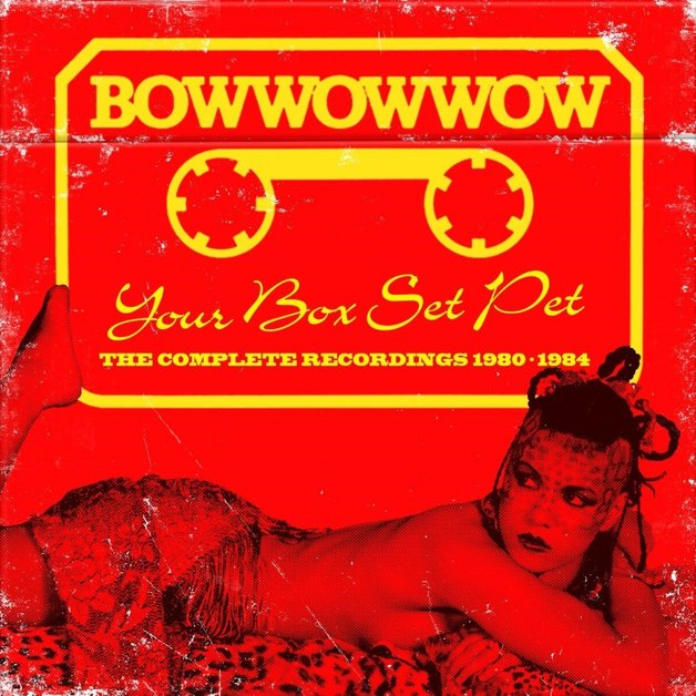 Your Box Set Pet by Bow Wow Wow
