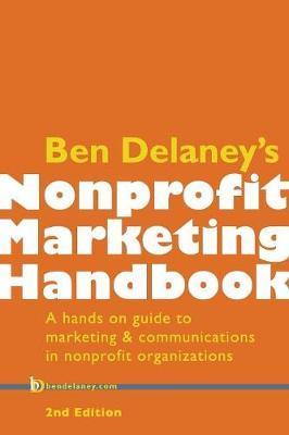 Ben Delaney's Nonprofit Marketing Handbook, Second Edition by Ben Delaney image