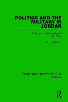 Politics and the Military in Jordan by P.J. Vatikiotis