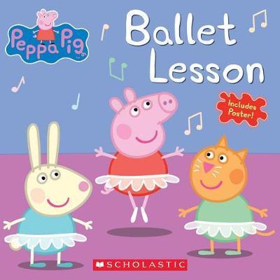 Ballet Lesson (Peppa Pig) by Elizabeth Schaefer