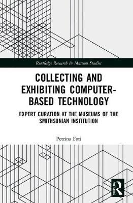 Collecting and Exhibiting Computer-Based Technology by Petrina Foti