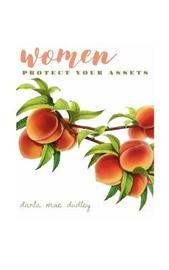 Women... Protect Your Assets by Darla Mae Dudley