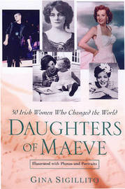 Daughters of Maeve: 50 Irish Women Who Changed the World by Gina Sigillito image