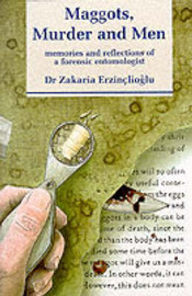 Maggots, Murder and Men: Memories and Reflections of a Forensic Entomologist by Zakaria Erzinclioglu image