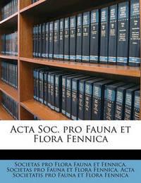 ACTA Soc. Pro Fauna Et Flora Fennica Volume 52 by Societas Pro Flora Fauna Et Fennica