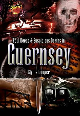Foul Deeds and Suspicious Deaths in Guernsey by Glynis Cooper image