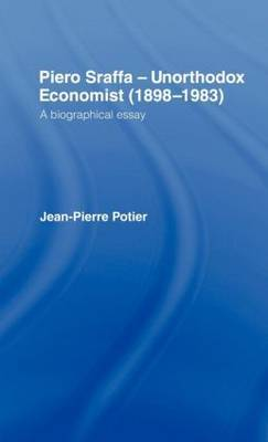Piero Sraffa, Unorthodox Economist (1898-1983) by Jean Pierre Potier