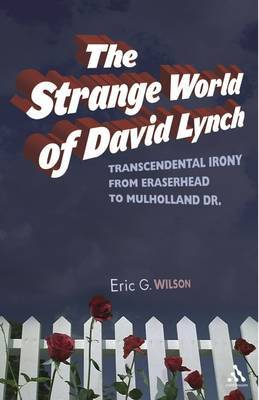 The Strange World of David Lynch by Eric G Wilson image