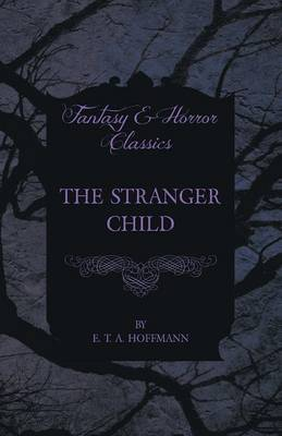 The Stranger Child (Fantasy and Horror Classics) by E.T.A. Hoffmann