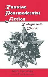 Russian Postmodernist Fiction: Dialogue with Chaos by Mark Lipovetsky