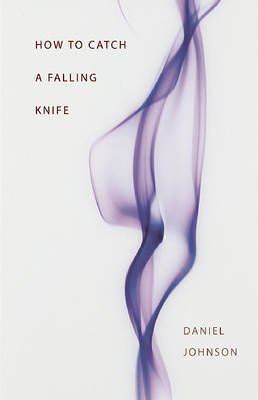 How to Catch a Falling Knife by Daniel Johnson