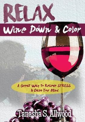 Relax, Wine Down & Color by Tanasha S Allwood