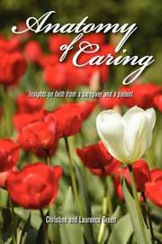 Anatomy of Caring by Christine And Laurence Green