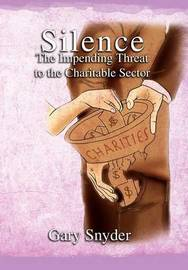 Silence the Impending Threat to the Charitable Sector by Gary Snyder