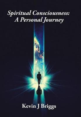 Spiritual Consciousness by Kevin J Briggs