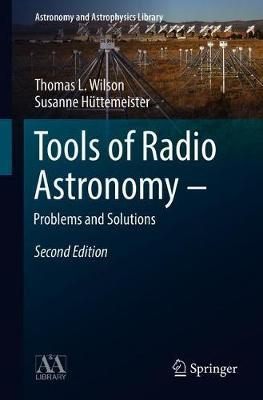 Tools of Radio Astronomy - Problems and Solutions by T.L. Wilson
