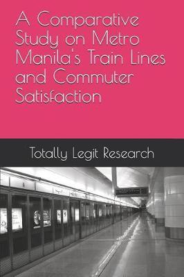 A Comparative Study on Metro Manila's Train Lines and Commuter Satisfaction by Janelle Fiona Torres