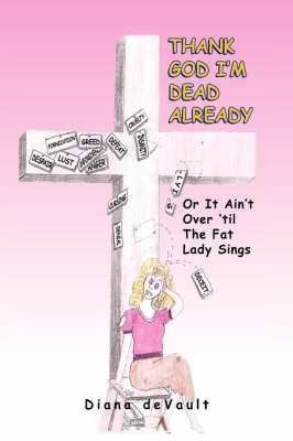 Thank God I'm Dead Already: Or It Ain't Over 'Til the Fat Lady Sings by Dianne deVault Wilson image