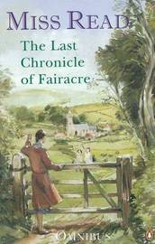 "The Last Chronicle of Fairacre: Changes at Fairacre, Farewell to Fairacre and A Peaceful Retirement: ""Changes at Fairacre"", ""Farewell to Fairacre"", ""Peaceful Retirement"" by Miss Read image"