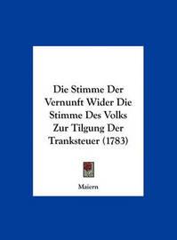 Die Stimme Der Vernunft Wider Die Stimme Des Volks Zur Tilgung Der Tranksteuer (1783) by Maiern image