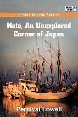 Noto, an Unexplored Corner of Japan by Percival Lowell