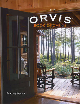 The Orvis Book of Cabins by Amy Laughinghouse