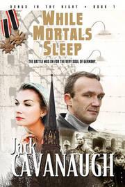 While Mortals Sleep by Jack Cavanaugh