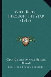 Wild Birds Through the Year (1913) by George Albemarle Bertie Dewar
