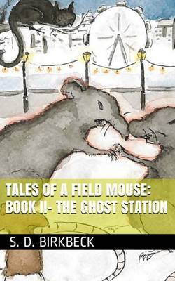 Tales of a Field Mouse - Book II: The Ghost Station by S D Birkbeck image