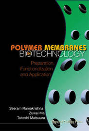 Polymer Membranes In Biotechnology: Preparation, Functionalization And Application by Takeshi Matsuura