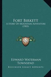 Fort Birkett: A Story of Mountain Adventure (1903) by Edward Waterman Townsend