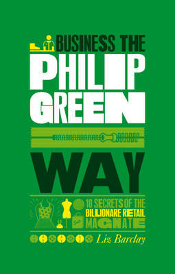 The Unauthorized Guide to Doing Business the Philip Green Way by Liz Barclay image