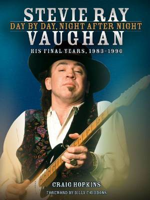 Stevie Ray Vaughan: Day by Day, Night After Night by Craig Hopkins
