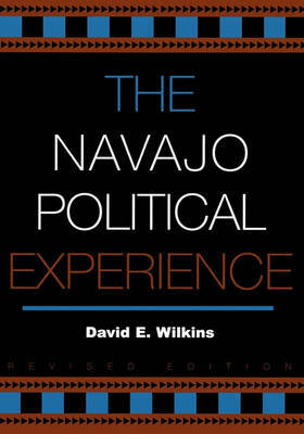 The Navajo Political Experience by David E Wilkins