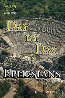 Day by Day in Ephesians by Don E Atkinson